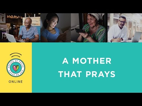 A Mother That Prays - House of Peace Online | May 10, 2017