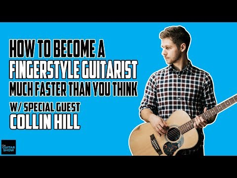 How to Become a Fingerstyle Guitarist Much faster than you think - w/ Collin Hill