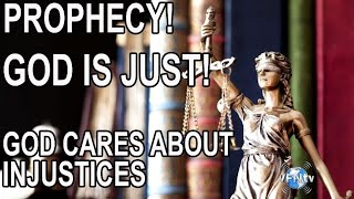 PROPHECY God is Just God cares about Injustices that have Taken Place and is Bringing His Justice