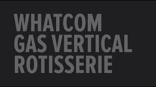Whatcom Gas Vertical Rotisserie (GVR) Overview