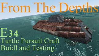 from the depths 1 6 e34 turtle pursuit craft build and testing letsbuild playthrough