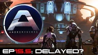 Andromenerds Mass Effect: Andromeda Podcast | Episode 15.5: Delayed?