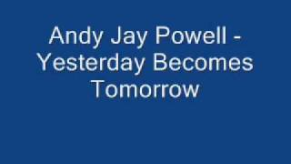 Andy Jay Powell Yesterday Becomes Tomorrow