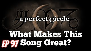 What Makes This Song Great?™ Ep.97 A Perfect Circle