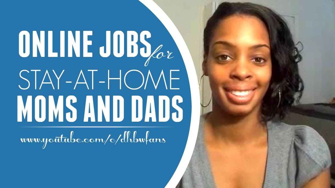 Online Jobs For Stay At Home Moms And Dads Youtube