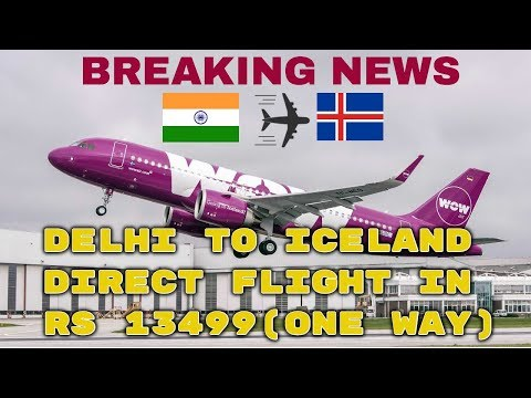BREAKING NEWS: DELHI TO ICELAND IN RS.13499 | DIRECT FLIGHT | WOW AIR
