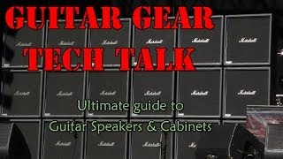 Complete Guide to Guitar SPEAKERS & CABINETS : Guitar Gear Tech Talk : July'14 : G2T2