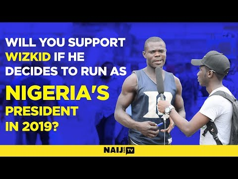 Will you support WIZKID if he decides to run as Nigeria's President in 2019?