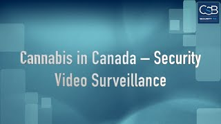 Cannabis in Canada – Security – Video Surveillance