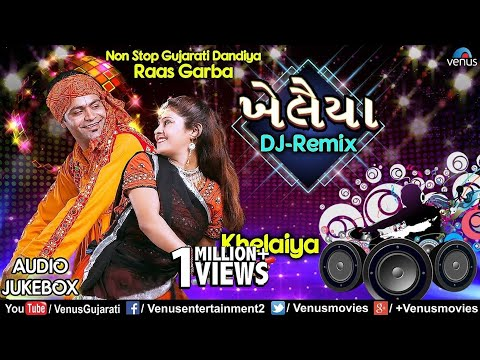 Khelaiya - New DJ Remix | Chalo Pela | Non Stop Gujarati Dandiya Raas Garba Jukebox 2018