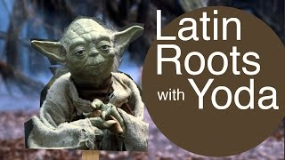 Latin Roots with Yoda