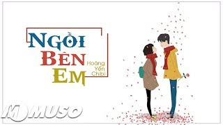 Ngồi Bên Em - Hoàng Yến Chibi [ Lyric Video ] | MV HD