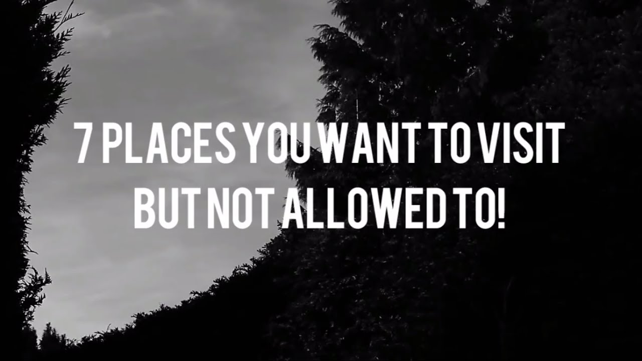 7 Places You Want To Visit But Not Allowed To!