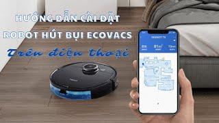 Hướng dẫn cài đặt & Sử dụng app Ecovacs Home điều khiển robot hút bụi