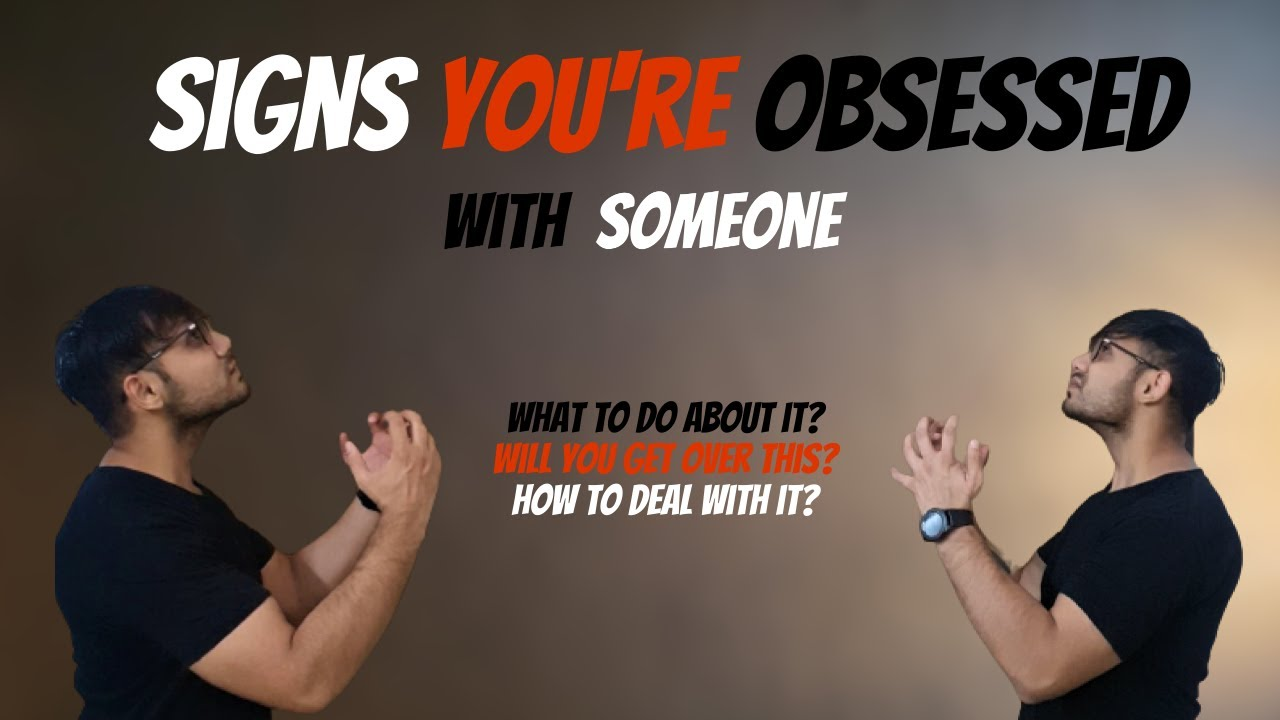 Signs YOU Are OBSESSED With SOMEONE || How to deal with OBSESSION?