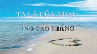 TA LÀ CỦA NHAU - LYRIC - DONG NHI FT ONG CAO THANG