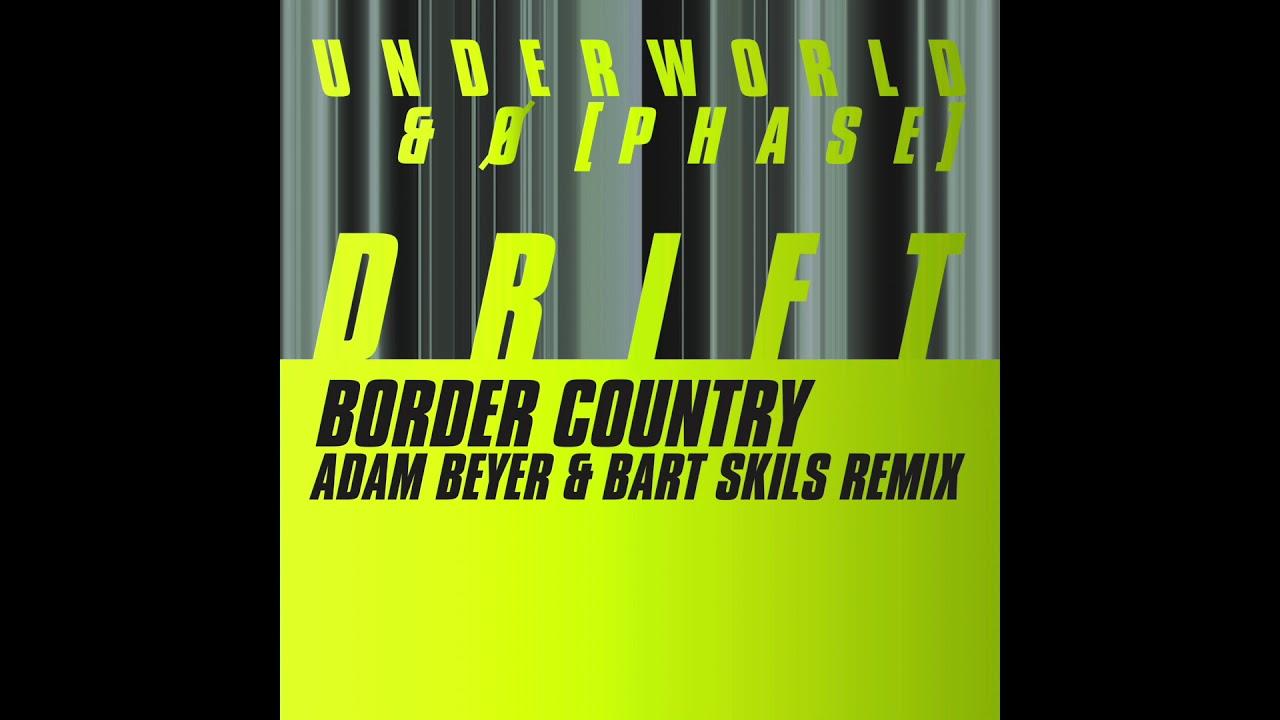 Image result for Underworld & Ø [Phase] - Border Country (Adam Beyer & Bart Skils Remix) ...
