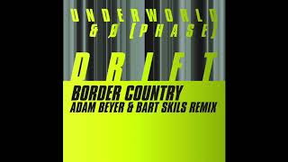 Underworld & Ø [Phase] - Border Country (Adam Beyer & Bart Skils Remix) - Radio Edit