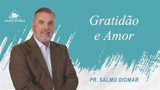 Gratidão e amor - Pr. Salmo Diomar - 20-06-2021