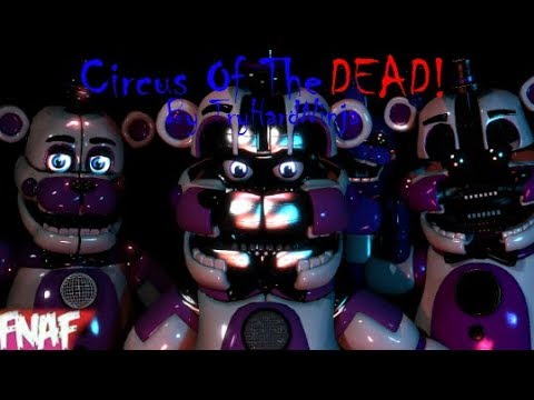 (Fnaf) (SFM) Circus Of The Dead By TryHardNinja The Evolution Of Models