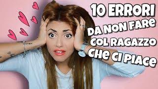 10 ERRORI da NON FARE col ragazzo CHE CI PIACE ❤ ChiaraMonteleone