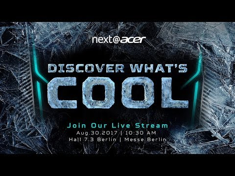 Next@Acer IFA Berlin 8.30.17 – Discover What's Cool
