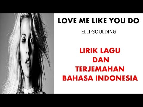 LOVE ME LIKE YOU DO- ELLIE GOULDING   LIRIK LAGU DAN TERJEMAHAN BAHASA INDONESIA