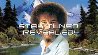 Bob Ross Stay Tuned... Revealed!