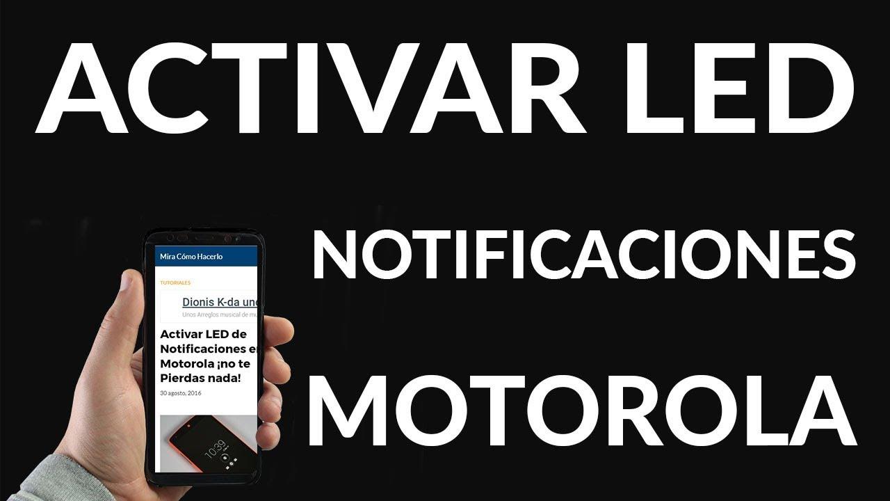 Activar LED de Notificaciones en Motorola ¡no te Pierdas nada