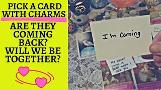 🌻💖ARE THEY COMING BACK? WILL WE BE TOGETHER?💔🌻|🔮CHARM PICK A CARD🔮
