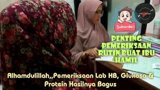 Alhamdulillah,,,Pemeriksaan Lab HB Darah, Glukosa Urine Dan Protein Hasilnya Bagus - BUMIL WAJIB TAU