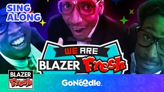 We Are Blazer Fresh - Blazer Fresh | GoNoodle