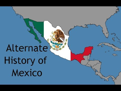 Alternate History of Mexico (1805-2018)