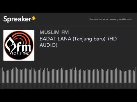 BADAT LANA (Tanjung baru)  (HD AUDIO) (made with Spreaker)