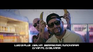 Luigi 21 Plus Ft. J Balvin - Siempre Papi, Nunca Inpapi (Dj Vip Ft Dj Silvana)