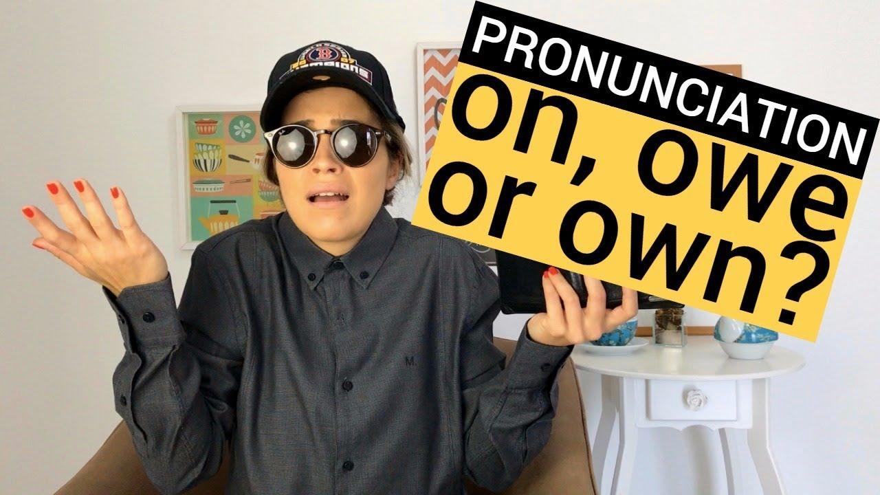 OWN, OWE or ON?  Pronunciation  Eng