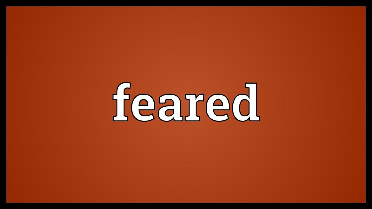 Feared Meaning Youtube