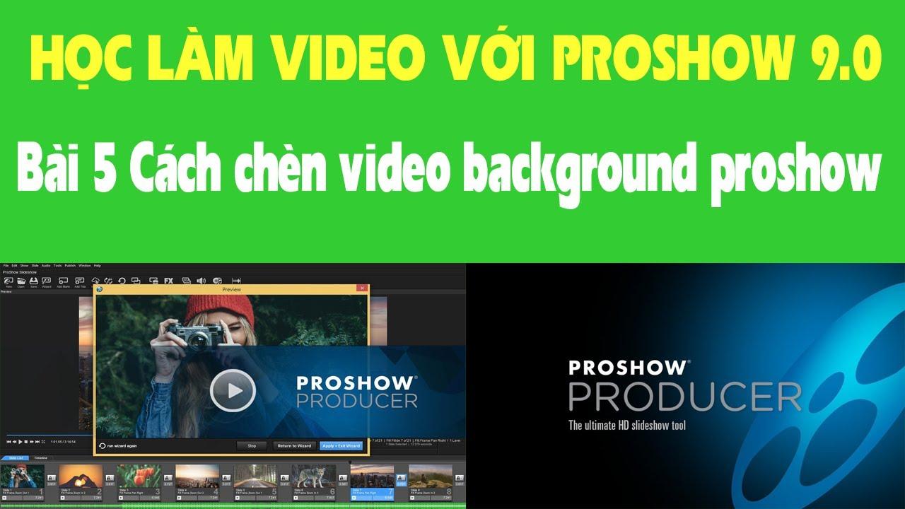 Hướng dẫn làm Proshow Producer 9 Bài 5 Cách chèn video background proshow