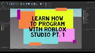 Learn How To Program With Roblox Studio pt.1