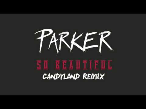 Parker Ighile - So Beautiful (Candyland Remix)