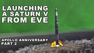LAUNCHING A SATURN V FROM EVE - Apollo 11 Anniversary Part 2