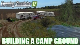 BUILDING A CAMP GROUND -  Farming Simulator 17