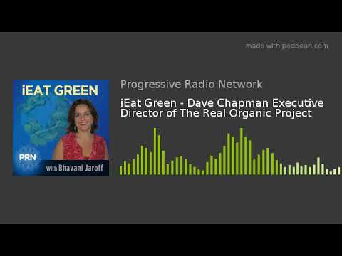 iEat Green - Dave Chapman Executive Director of The Real Organic Project