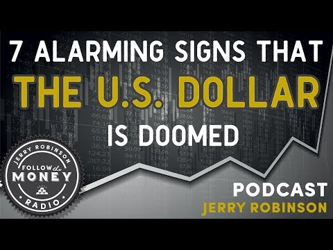 7 Alarming Signs The U.S. Dollar Is Doomed - Jerry Robinson