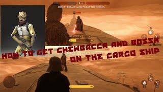 How to get Chewbacca and Bossk on the cargo ship