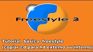 Tutorial  básico  freestyle (copiar cd para hd externo ou interno)