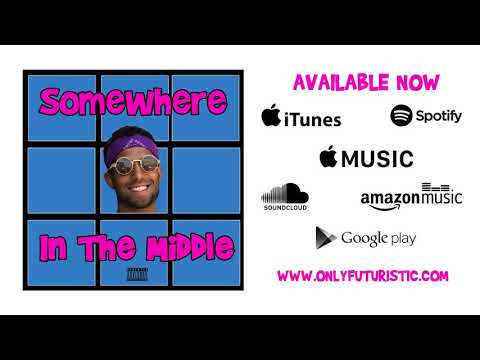 Futuristic - Somewhere In The Middle (Official Audio) @OnlyFuturistic