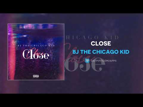 """BJ The Chicago Kid """"Close"""" (AUDIO)"""