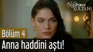 Kalbimin Sultanı 4. Bölüm - Anna Haddini Aştı!
