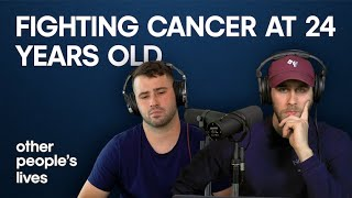 Fighting Cancer At 24 Years Old   Other People's Lives